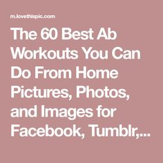 The 60 Best Ab Workouts You Can Do From Home Pictures, Photos, and Images for Facebook, Tumblr, Pinterest, and Twitter