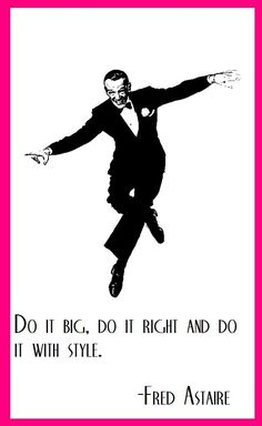 Fred Astaire on how to do it...