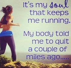 This is true! I love running :)