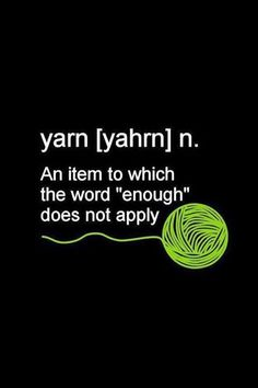 Every crocheter or knitter can relate to this statement :)