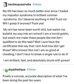 I'm pretty sure I've bullshitted my way through everything I've ever done in life. Quick post before I disappear Funny Quotes, Funny Memes, Hilarious, Jokes, Writing Prompts, Writing Tips, Life Advice, Mbti, Tumblr Funny