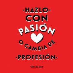 Hazlo con pasión o cambia de profesión