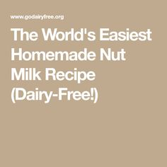 The World's Easiest Homemade Nut Milk Recipe (Dairy-Free!)