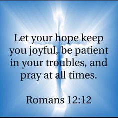 Let your hope keep you joyful, be patient in your troubles, and pray at all times. Prayer Scriptures, Bible Prayers, Prayer Quotes, Scripture Verses, Bible Verses Quotes, Wisdom Quotes, Love Scriptures, Bible Love, Inspirational Bible Quotes