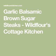 Garlic Balsamic Brown Sugar Steaks - Wildflour's Cottage Kitchen