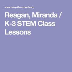 Reagan, Miranda / K-3 STEM Class Lessons