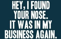 Yep, what can I say...your nose in my business again ;)