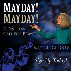 MAYDAY! MAYDAY! A Distress Call for Prayer   May 15 - 23, 2015   Sign up today!   Anne Graham Lotz