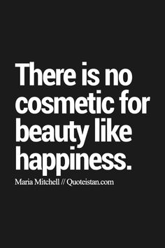 There is no cosmetic for #beauty like #happiness. http://www.quoteistan.com/2015/09/there-is-no-cosmetic-for-beauty-like.html