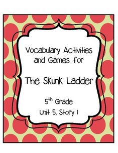 The Skunk Ladder Vocabulary Activities and Games     5th Grade Reading Street Motivate your students to learn, use, and talk about new vocabulary with these 11 fun and thought-provoking vocabulary activities.