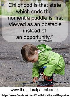 Childhood is that state which ends the moment a puddle is first viewed as an obstacle instead of an opportunity. Do you still jump in puddles? Natural Parenting, Gentle Parenting, Parenting Quotes, Parenting Classes, Mindful Parenting, Foster Parenting, Play Quotes, Quotes To Live By, Quotes Kids