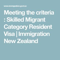 Meeting the criteria : Skilled Migrant Category Resident Visa | Immigration New Zealand