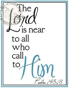 """""""The Lord is near to all who call to him"""" Psalm 145:18 #Faith"""