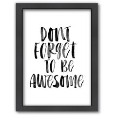 "Americanflat ""Don't Forget To Be Awesome"" Framed Wall Art (94 AUD) ❤ liked on Polyvore featuring home, home decor, wall art, text, words, art, decor, filler, quotes and phrase"
