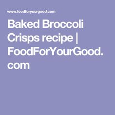 Baked Broccoli Crisps recipe | FoodForYourGood.com