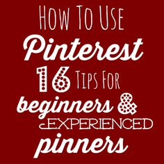 How to Use Pinterest- 16 Tips for Beginners & Experienced Pinners- Make the…