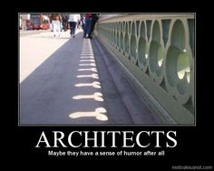 Architects Maybe they have a sense of humor after all