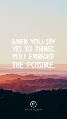 When you say yes to things, you embrace the possible. Inspirational And Motivational iPhone HD Wallpapers Quotes Hd Wallpaper Quotes, Inspirational Quotes Wallpapers, Motivational Quotes Wallpaper, Motivational Quotes For Life, Uplifting Quotes, Iphone Wallpapers, Inspiring Quotes, Embrace Quotes, Quotes To Live By