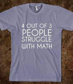 4 OUT OF 3 PEOPLE STRUGGLE WITH MATH!!