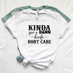 3192ebb6d Kind Give a Damn, Kinda Don't Care/ Lifestyle/ Country Girl/ Country Music/  Lyric Shirt