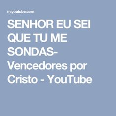 SENHOR EU SEI QUE TU ME SONDAS- Vencedores por Cristo - YouTube