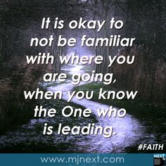 It is okay to not be familiar with where you are going,  when you know the One who  is leading. #faith #trust #dreambigger