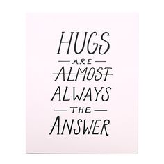 "x letterpress on pale pink paper. Limited edition of shipped flat. ""Hugs are almost always the answer"". Cute Quotes, Great Quotes, Quotes To Live By, Funny Quotes, Inspirational Quotes, Motivational Quotes, Jacques A Dit, Affirmations, Good Thoughts"