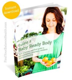 Nutrition for optimal #fertility #pregnancy #breastfeeding http://findyourbalancehealth.com/workwithme/motherhood/babyreadyebook