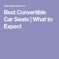 Best Convertible Car Seats | What to Expect