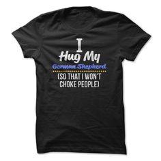 I Hug My German Shepherd