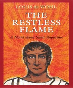 The Restless Flame | Louis de Wohl amazing author, incredible saint= an *obviously* good book :D