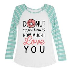 Women's Valentine's Day Shirt With Saying Donut You Know How Much I... (77 BRL) ❤ liked on Polyvore featuring tops, shirts, long sleeves, light blue, t-shirts, women's clothing, white long sleeve shirt, mint shirts, white shirt and raglan sleeve shirts