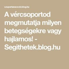 A vércsoportod megmutatja milyen betegségekre vagy hajlamos! - Segithetek.blog.hu Good To Know, Diy And Crafts, Blog, Health, Life, Salud, Health Care, Healthy