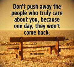 Don't push me away. Wisdom Quotes, True Quotes, Words Quotes, Quotes To Live By, Best Quotes, Sayings, Qoutes, Badass Quotes, Change Quotes