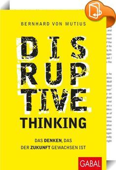 Disruptive Thinking    :  Wir brauchen keine neuen Tools, wir brauchen ein neues Mindset