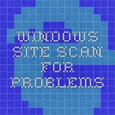 Windows Site scan for problems