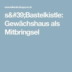 s'Bastelkistle: Gewächshaus als Mitbringsel