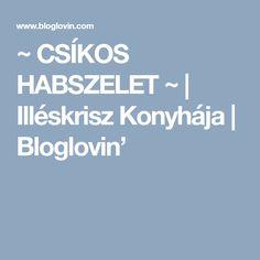 ~ CSÍKOS HABSZELET ~   Illéskrisz Konyhája   Bloglovin'