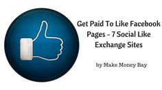 Get Paid To Like Facebook Pages - 7 Social Like Exchange Sites