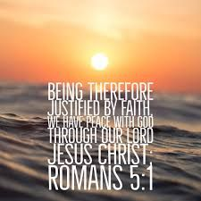 Romans 5:1 - Therefore, having been justified by faith, we have peace with God through our Lord Jesus Christ, Daily Inspirational Bible Verse, Encouraging Bible Verses, Bible Encouragement, Bible Verse Art, Bible Scriptures, Bible Quotes, Justified By Faith, Faith Verses, Righteousness Of God