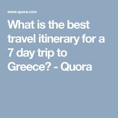What is the best travel itinerary for a 7 day trip to Greece? - Quora