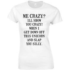 Slogan T Shirt Me Crazy I'll Show You Crazy Funny Unicorn Hipster... (€15) ❤ liked on Polyvore featuring tops, t-shirts, shirts, quotes, white, women's clothing, cotton tee, cotton shirts, slogan t shirts and white shirt