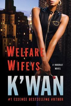 Welfare Wifeys: A Hood Rat Novel by K'wan Foye, http://www.amazon.com/dp/B003P8QMII/ref=cm_sw_r_pi_dp_HF4pqb0R47226