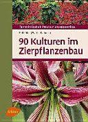 90 Kulturen im Zierpflanzenbau / Rolf Röber, Walter Wohanka.