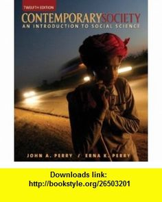 Contemporary Society An Introduction to Social Science (12th Edition) (9780205578672) John Perry, Erna Perry , ISBN-10: 0205578675  , ISBN-13: 978-0205578672 ,  , tutorials , pdf , ebook , torrent , downloads , rapidshare , filesonic , hotfile , megaupload , fileserve