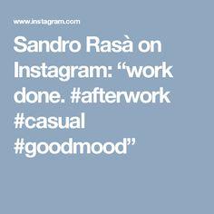 "Sandro Rasà on Instagram: ""work done.  #afterwork #casual #goodmood"""