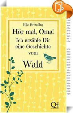 """Hör mal, Oma! Ich erzähle Dir eine Geschichte vom Wald    :  Hör mal, Oma! Ich erzähle Dir eine Geschichte vom Wald Waldgeschichten - von Kindern erzählt 30 Geschichten und Märchen vom Wald für Enkel, Eltern und Großeltern """"Gestern"""", murmelte die Blüte versonnen. """"Ja, gestern war ich die Schönste hier im Strauch gewesen. Oh, was habe ich nicht alles erlebt! Eine kleine Elfe hat mich besucht. Mit einem zart duftenden Pinsel hat sie mein Blütenkleid rosa bemalt. Die Fee der Blütendüfte h..."""