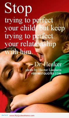 Children and parents quotes - Stop trying to perfect your child, but keep trying to perfect your relationship with him. Henker wish my mom lived by this philosophy. Mothers Of Boys, Mothers Love, Parenting Quotes, Parenting Hacks, Quotes For Kids, Quotes To Live By, Relationship Quotes, Life Quotes, Relationships