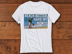Beach Better Have My Money Shirt funny shirts by AUGMENTCLOTHING