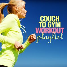 Couch to Gym Workout Playlist